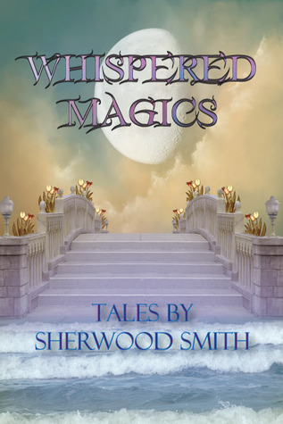 Sherwood smith me and my books sherwood smiths whispered magics sffantasy this is a bvc published collection of short stories with an mg slant all previously published i think fandeluxe Image collections